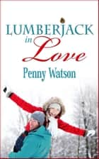 Lumberjack In Love 電子書 by Penny Watson