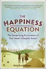 The Happiness Equation - The Surprising Economics of Our Most Valuable Asset ebook by Nick Powdthavee