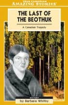 The Last of the Beothuk ebook by Barbara Whitby
