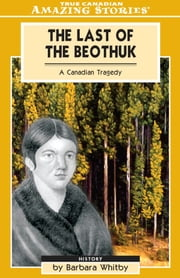 The Last of the Beothuk - A Canadian Tragedy ebook by Barbara Whitby