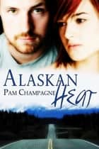 Alaskan Heat ebook by Pam Champagne