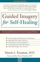 Guided Imagery for Self-Healing ebook by Martin L. Rossman, MD