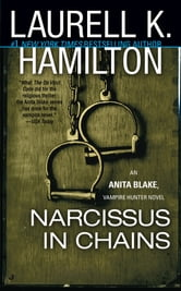 Narcissus in Chains - An Anita Blake, Vampire Hunter Novel ebook by Laurell K. Hamilton