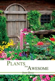 Plants Are Awesome ebook by John Duke