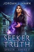 Seeker of Truth ebook by Jordan L. Hawk