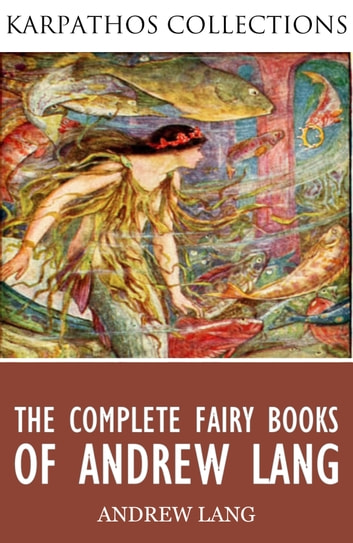 The Complete Fairy Books of Andrew Lang ebook by Andrew Lang