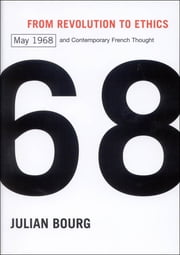 From Revolution to Ethics - May 1968 and Contemporary French Thought ebook by Julian Bourg