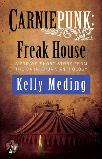 Carniepunk: Freak House ebook by Kelly Meding