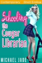 Schooling the Cougar Librarian ebook by Michael Jade