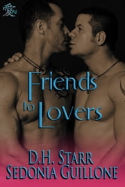 Friends To Lovers ebook by D.H. Starr,Sedonia Guillone