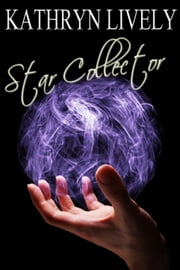 Star Collector ebook by Kathryn Lively