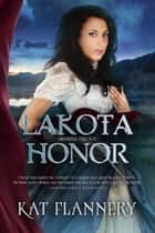 Lakota Honor - Branded Trilogy Book 1 ekitaplar by Kat Flannery
