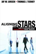 Aligning the Stars - How to Succeed When Professionals Drive Results ebook by Jay W. Lorsch, Thomas J. Tierney