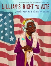 Lillian's Right to Vote - A Celebration of the Voting Rights Act of 1965 ebook by Jonah Winter, Shane W. Evans