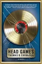 Head Games - A Novel ebook by Thomas B. Cavanagh