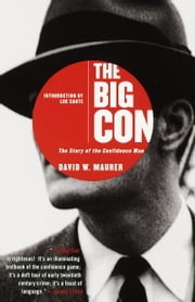 The Big Con - The Story of the Confidence Man ebook by David Maurer, Luc Sante