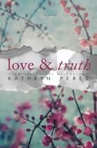 Love and Truth ebook by Kathryn Perez