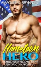 Hometown Hero: Humble, Honorable and Horny, Box Set (Books 1-3) ebook by Maggie C. Brynnon