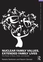 Nuclear Family Values, Extended Family Lives - The Power of Race, Class, and Gender ebook by Natalia Sarkisian, Naomi Gerstel