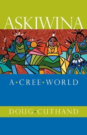Askiwina: A Cree World ebook by Doug Cuthand