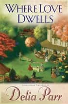 Where Love Dwells (Candlewood Trilogy Book #3) ebook by Delia Parr