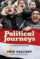 Political Journeys: The Open Democracy Essays ebook by Fred Halliday, David Hayes