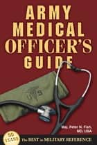 Army Medical Officer's Guide ebook by Peter N. Fish