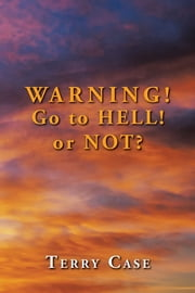 Warning! Go to Hell! or Not? ebook by Terry Case