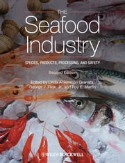 The Seafood Industry - Species, Products, Processing, and Safety ebook by Linda Ankenman Granata,George J. Flick Jr.,Roy E. Martin