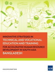 Innovative Strategies in Technical and Vocational Education and Training for Accelerated Human Resource Development in South Asia - Bangladesh ebook by Asian Development Bank