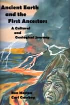 Ancient Earth and the First Ancestors: A Cultural and Geological Journey ebook by Ron Morton