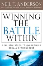 Winning the Battle Within ebook by Neil T. Anderson