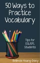 Fifty Ways to Practice Vocabulary: Tips for ESL/EFL Students eBook von Belinda Young-Davy