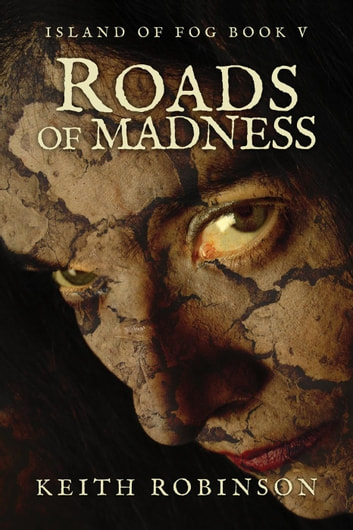 Roads of Madness (Island of Fog, Book 5) ebook by Keith Robinson