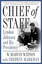 Chief of Staff - Lyndon Johnson and His Presidency ebook by W. Marvin Watson, Sherwin Markman