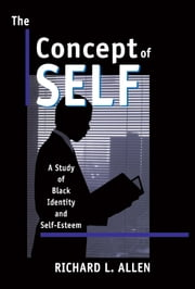 The Concept of Self: A Study of Black Identity and Self-Esteem ebook by Richard L. Allen