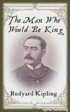 The Man Who Would Be King (Illustrated + Audiobook Download Link + Active TOC) ebook by Rudyard Kipling