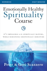 Emotionally Healthy Spirituality Course Workbook - It's impossible to be spiritually mature, while remaining emotionally immature ebook by Peter Scazzero
