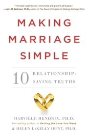 Making Marriage Simple - Ten Relationship-Saving Truths ebook by Harville Hendrix,Helen LaKelly Hunt