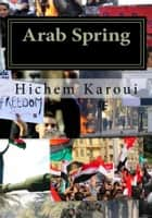 Arab Spring: The Making of the New Middle East ebook by Hichem Karoui