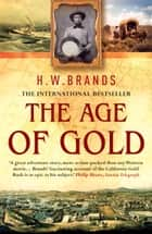 The Age Of Gold ebook by H W Brands