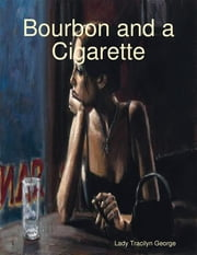 Bourbon and a Cigarette ebook by Lady Tracilyn George
