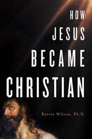 How Jesus Became Christian ebook by Barrie Wilson
