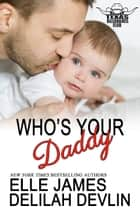 Who's Your Daddy ebook by Elle James, Delilah Devlin