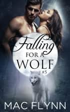 Falling For A Wolf #5 ebook by Mac Flynn