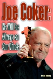 Joe Cocker: He will be Always on Our Minds ebook by Brian Abbey