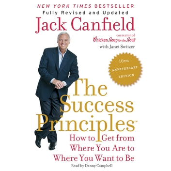 The Success Principles(TM) - 10th Anniversary Edition - How to Get from Where You Are to Where You Want to Be livre audio by Jack Canfield,Janet Switzer