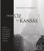 From Oz to Kansas - Almost Every Black and White Conversion Technique Known to Man ebook by Vincent Versace