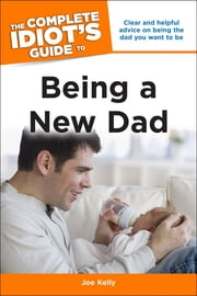 The Complete Idiot's Guide to Being a New Dad ebook by Joe Kelly