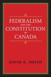 Federalism and the Constitution of Canada ebook by David E. Smith